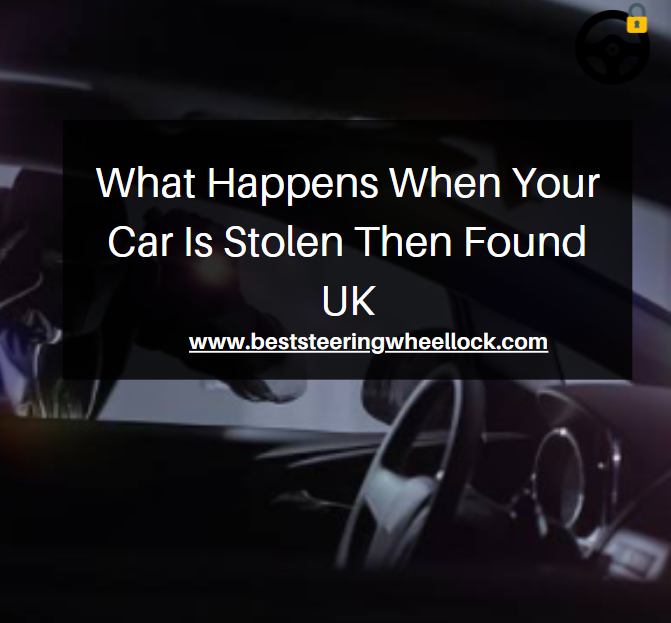 What Happens When Your Car Is Stolen Then Found UK